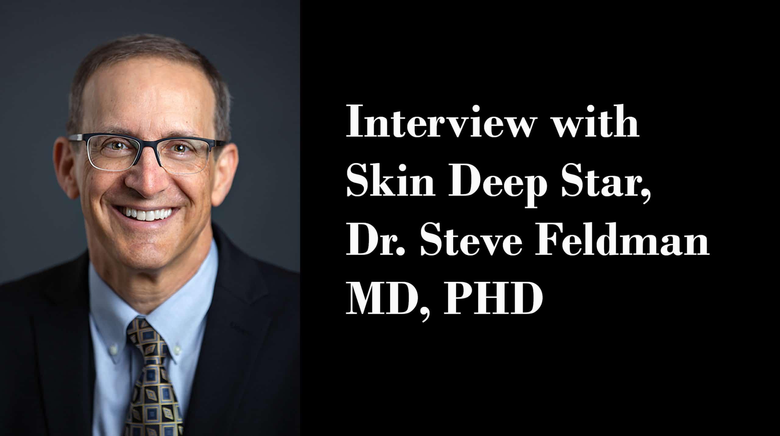 Interview with Skin Deep Star, Dr. Steve Feldman MD, PHD
